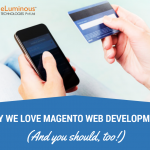 Why We Love Magento Web development (And You Should, Too!)