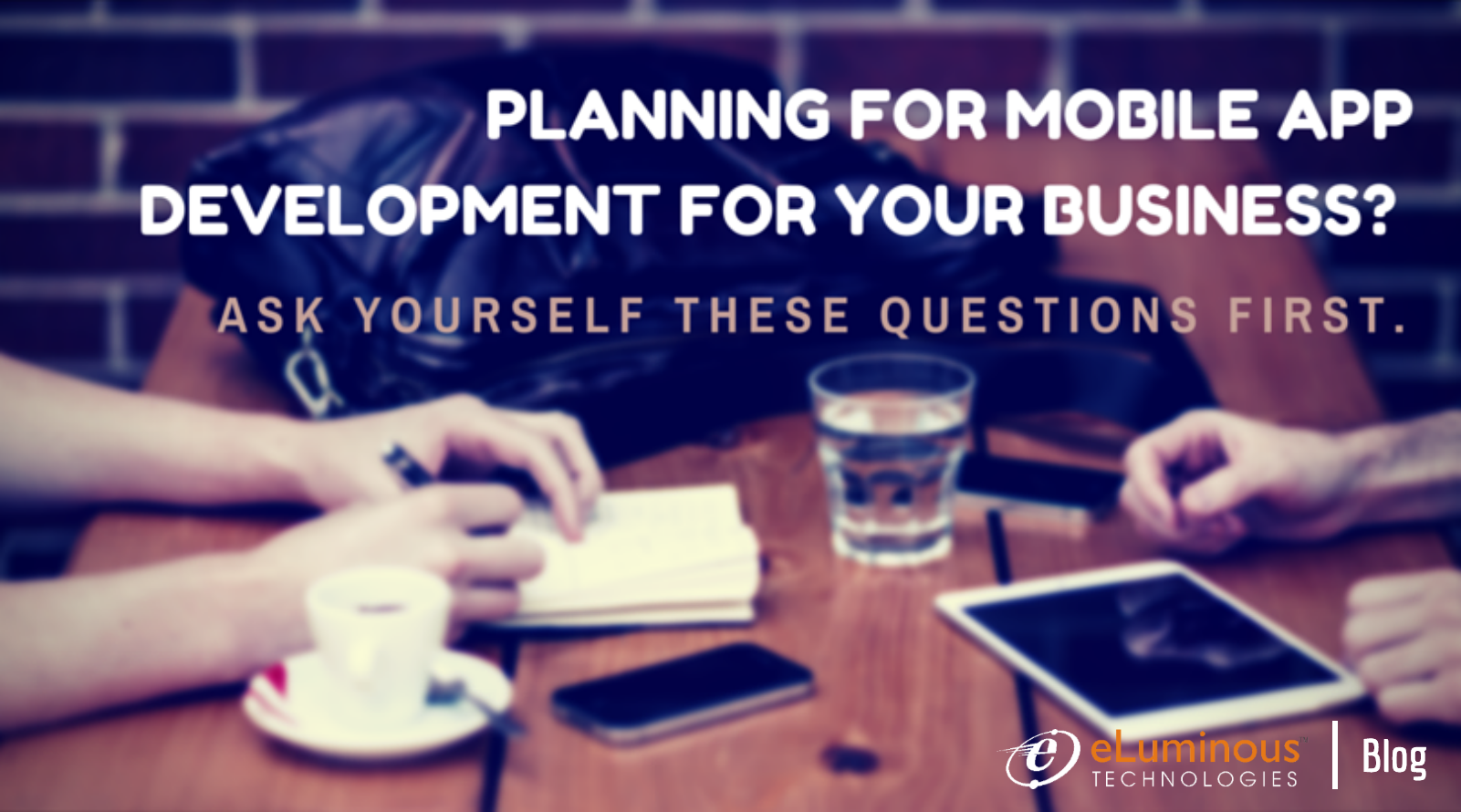 Planning for Mobile Apps development for your Business? Ask yourself these questions before you go ahead.
