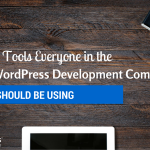 5 Tools Everyone in the WordPress Development Company Should Be Using.
