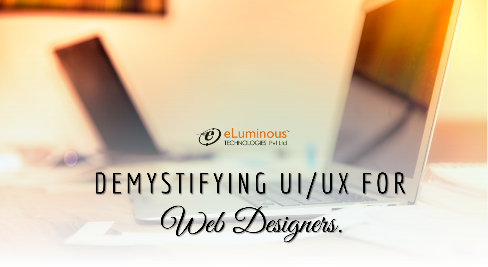 Demystifying UI/UX for Web Designers – Part I.