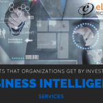 Benefits that organizations get by investing in Business Intelligence services.