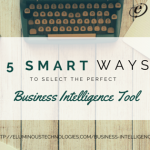 5 Smart ways to select the perfect Business Intelligence tool.