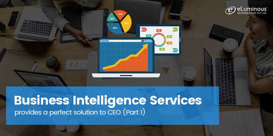 10 Challenges every CEO face and how Business Intelligence Services provides a perfect solution.(Part 1)