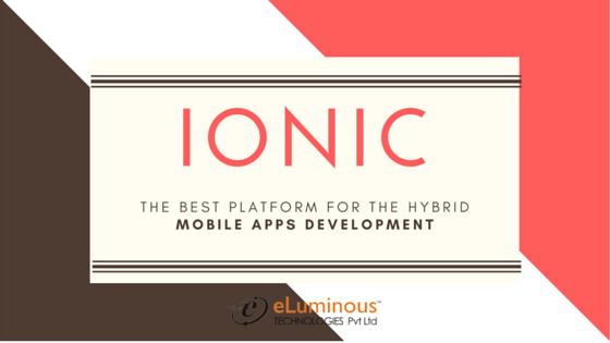 Why we think Ionic is the best platform for the Hybrid mobile apps development supporters?