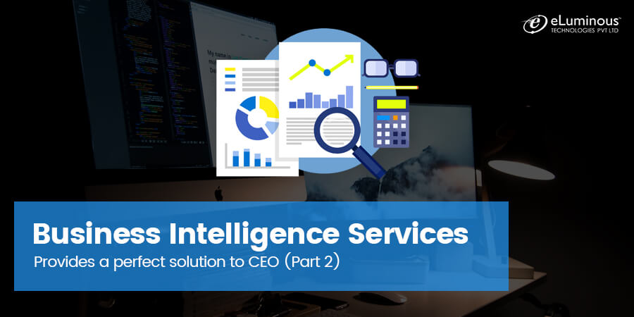 10 Challenges every CEO face and how Business Intelligence Services provides a perfect solution. (Part 2)