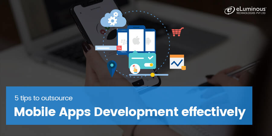 5 tips to outsource mobile apps development effectively