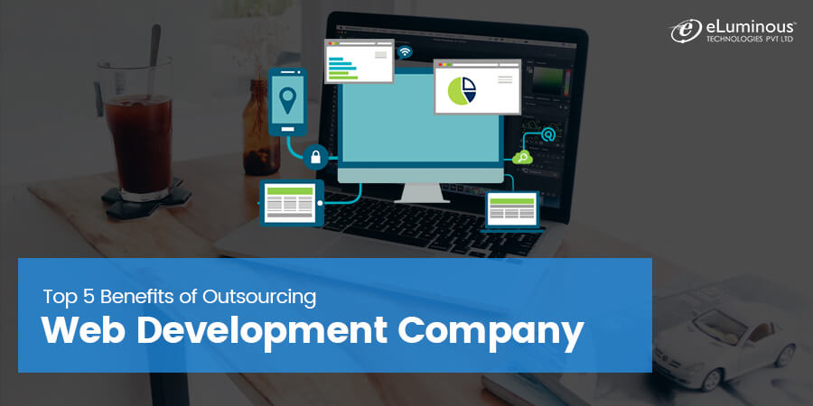 Top 5 Benefits of Outsourcing Web Development Company