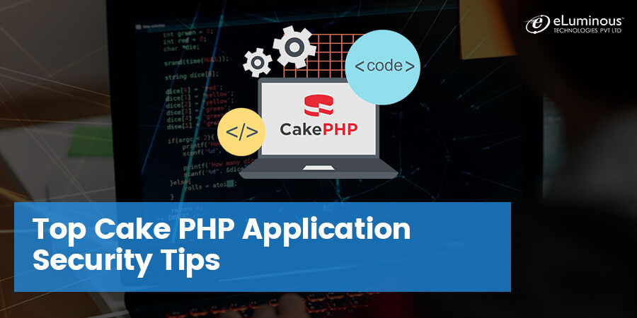 Top CakePHP application security tips that every PHP development company follows