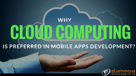 Why Cloud Computing is preferred in mobile apps development?