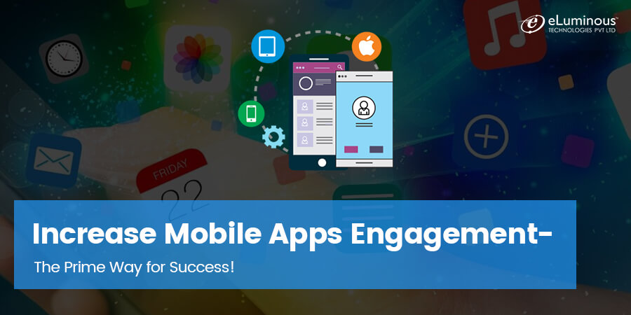 Increase Mobile Apps Engagement- The Prime Way for Success!
