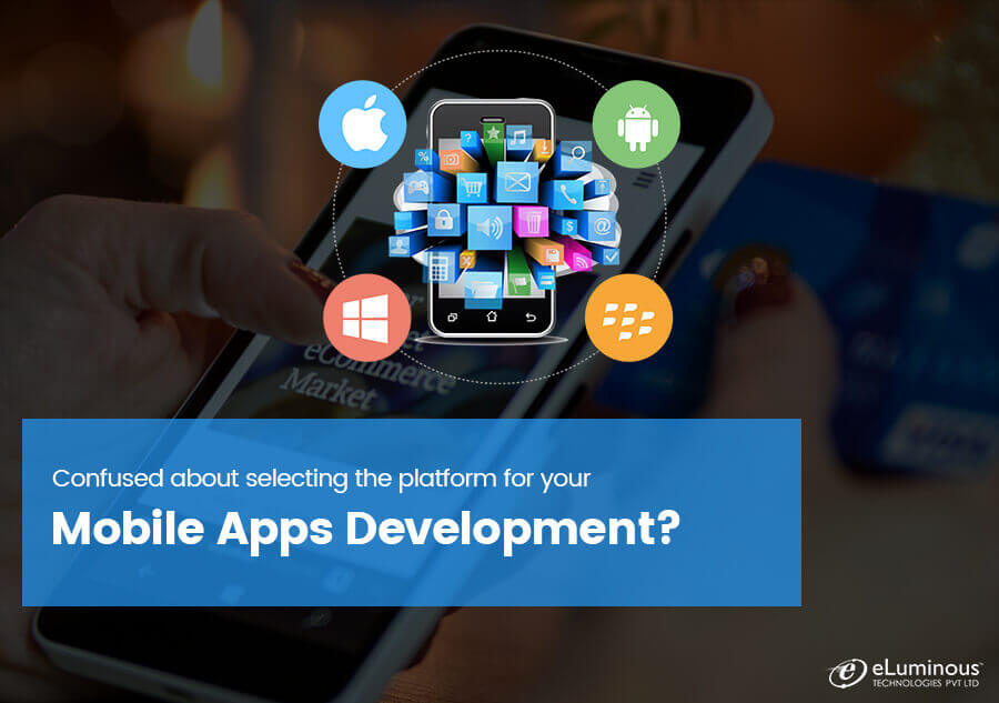 Confused about selecting the platform for your mobile apps development?