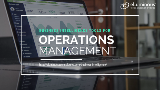 How Business Intelligence Tools helps in effective Business Operations Management?