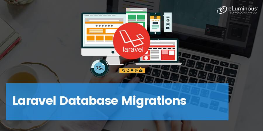 How Laravel Database Migrations always proves to be helpful for Laravel Developers?