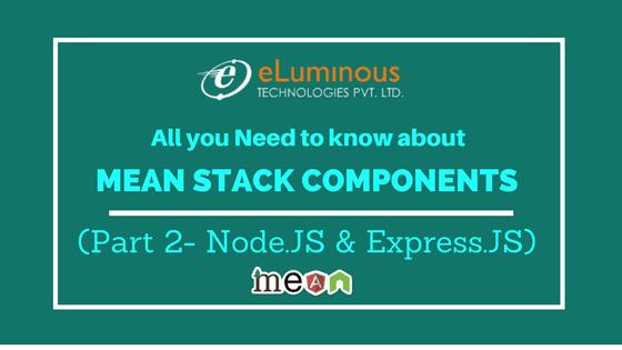 Mean Stack Components: (Part 2-Node.JS& Express.JS)