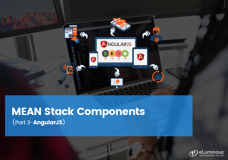 MEAN Stack Components:  (Part 3-AngularJS)