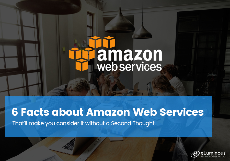 6 Facts about Amazon Web Services That'll make you consider it without a Second Thought