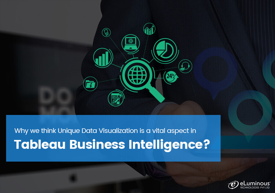 Why we think Unique Data Visualization is a vital aspect in Tableau Business Intelligence?