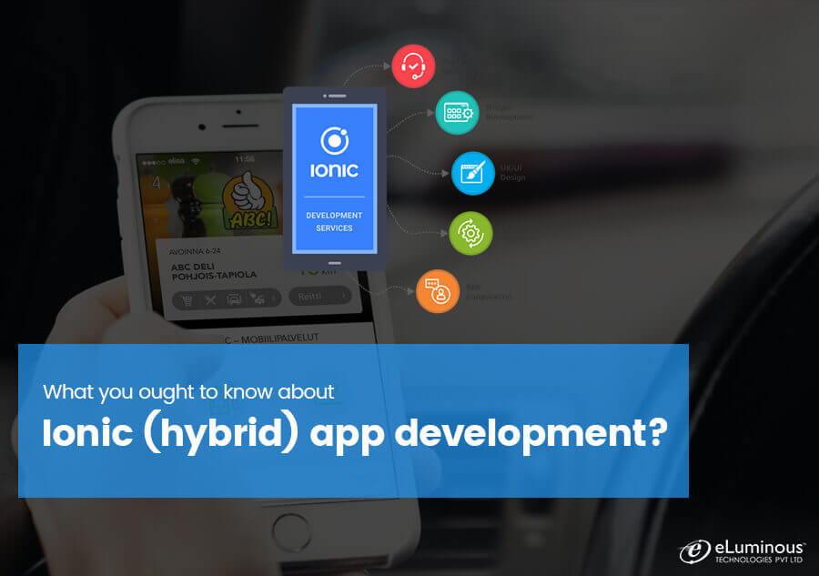 What you ought to know about Ionic (hybrid) app development?