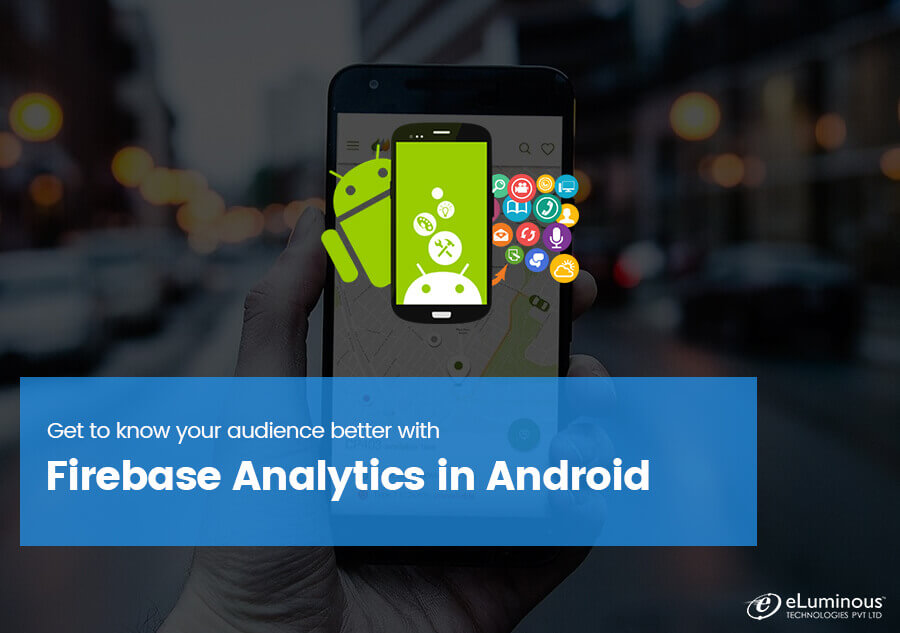 Get to know your audience better with Firebase Analytics in Android