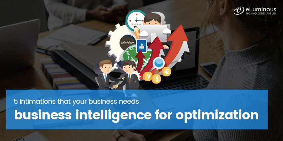 5 intimations that your business needs business intelligence for optimization