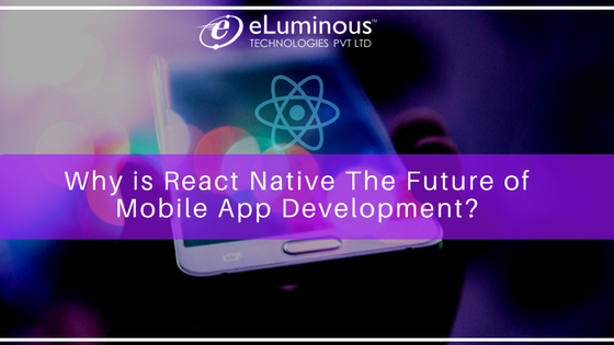Why is React Native The Future of Mobile App Development?