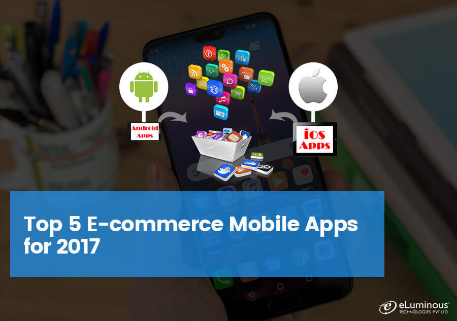 Top 5 E-commerce Mobile Apps for 2017