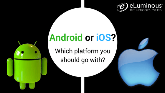 Android or iOS? Which platform you should go with?