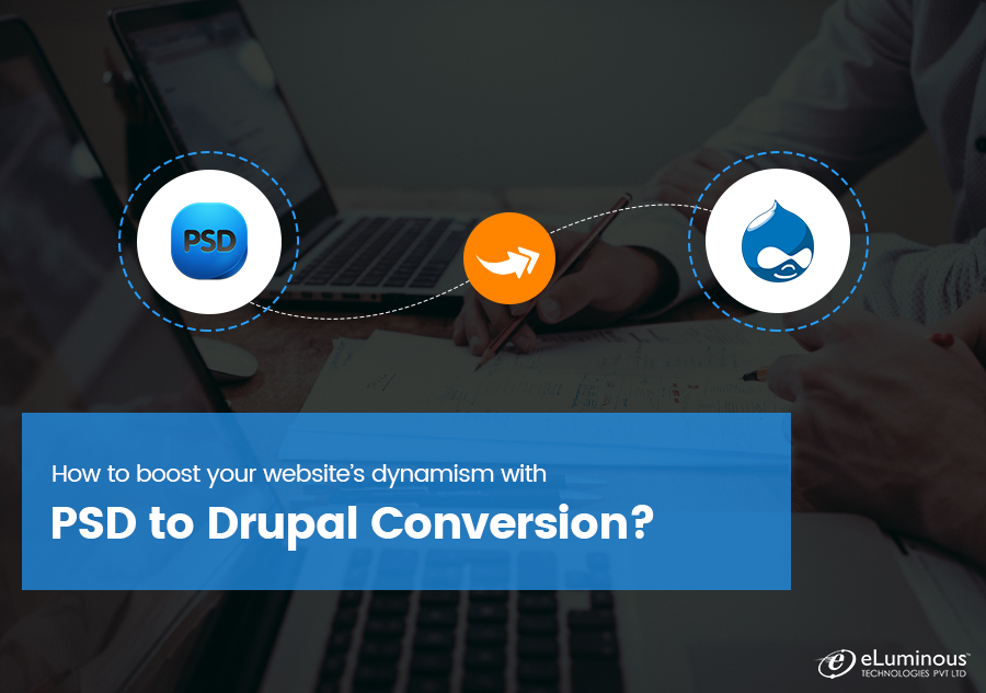 How to boost your website's dynamism with PSD to Drupal Conversion?