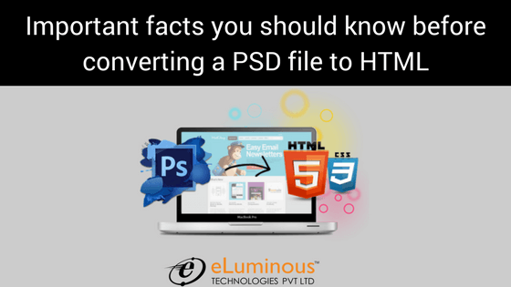 Important facts you should know before converting a PSD file to HTML!