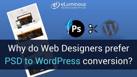 Why do web designers prefer PSD to WordPress conversion?
