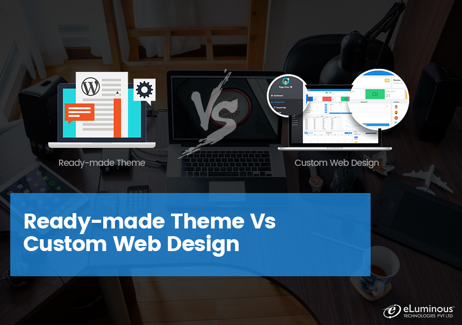 Ready-made Theme Vs Custom Web Design