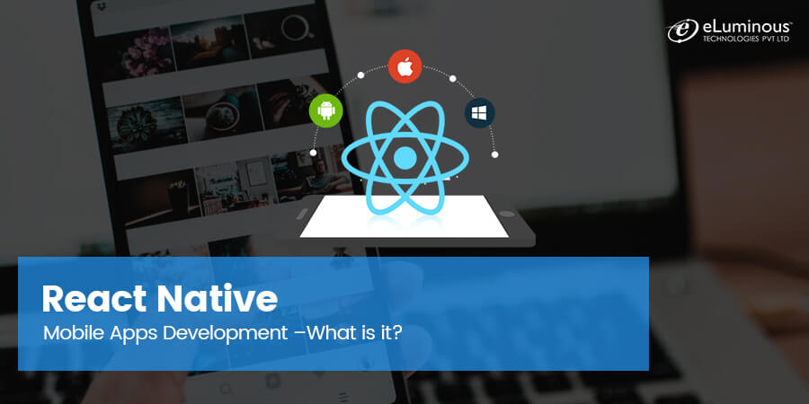 React Native Mobile Apps Development –What is it?