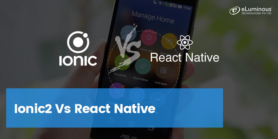 Ionic2 Vs React Native – Which Framework is better for Cross-Platform Mobile App Development?