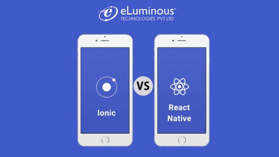 Ionic2 Vs React Native – Which Framework is better for Cross-Platform Mobile App Development?
