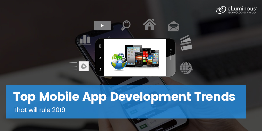 Top Mobile App Development Trends that will rule 2019
