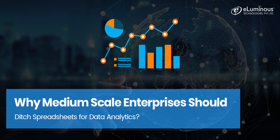 Why Medium Scale Enterprises Should Ditch Spreadsheets for Data Analytics?