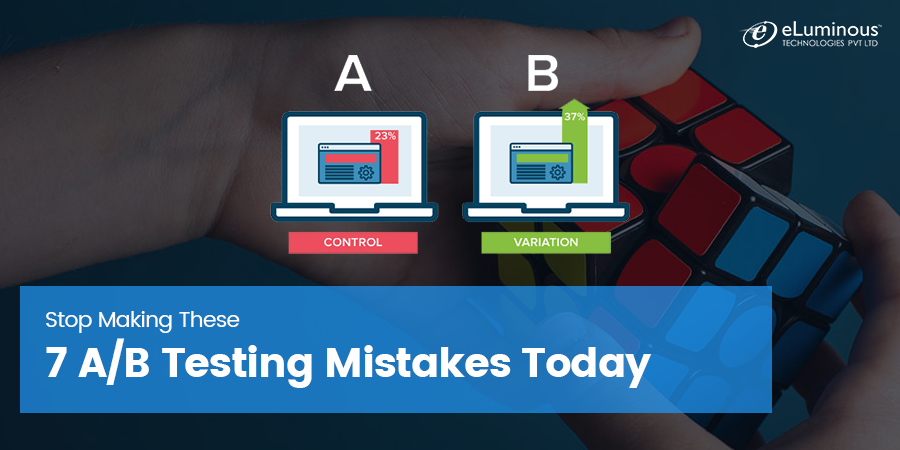 Stop Making These 7 A/B Testing Mistakes Today