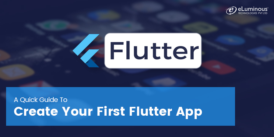 A Quick Guide to Create Your First Flutter App
