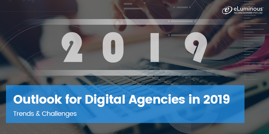 Outlook for Digital Agencies in 2019: Trends & Challenges