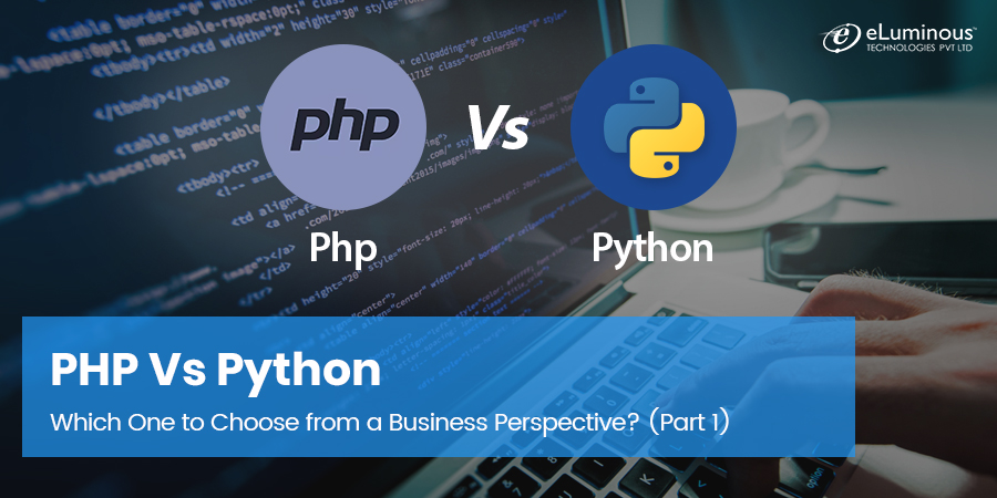 PHP vs Python – Which One to Choose from a Business Perspective?(Part- I)