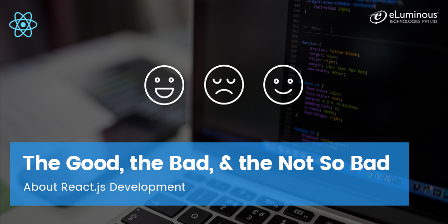 The Good, the Bad, & the Not So Bad About React.js Development