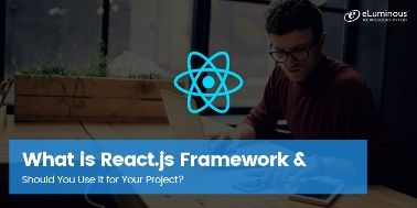 What is React.js Framework & Should You Use It for Your Project?