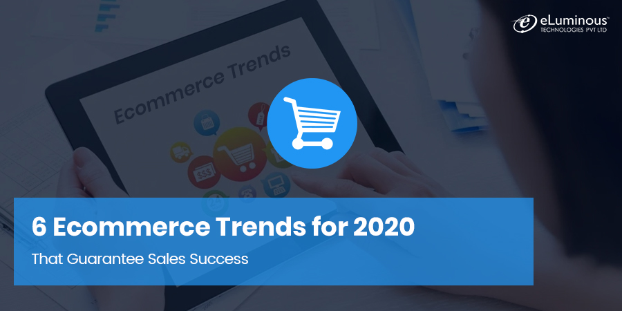 6 Ecommerce Trends for 2020 That Guarantee Sales Success
