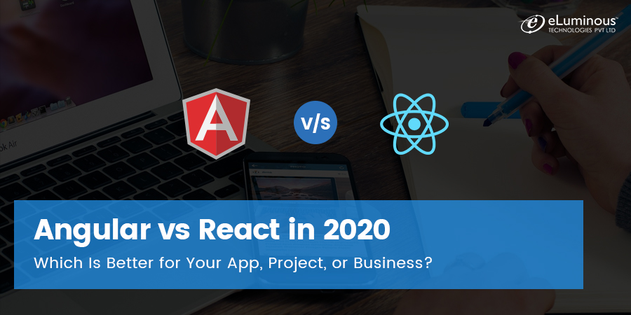 Angular vs React in 2020: Which Is Better for Your App, Project, or Business?