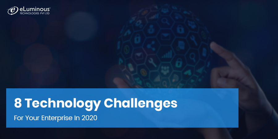 Prepare For These 8 Technology Challenges For Your Enterprise In 2020