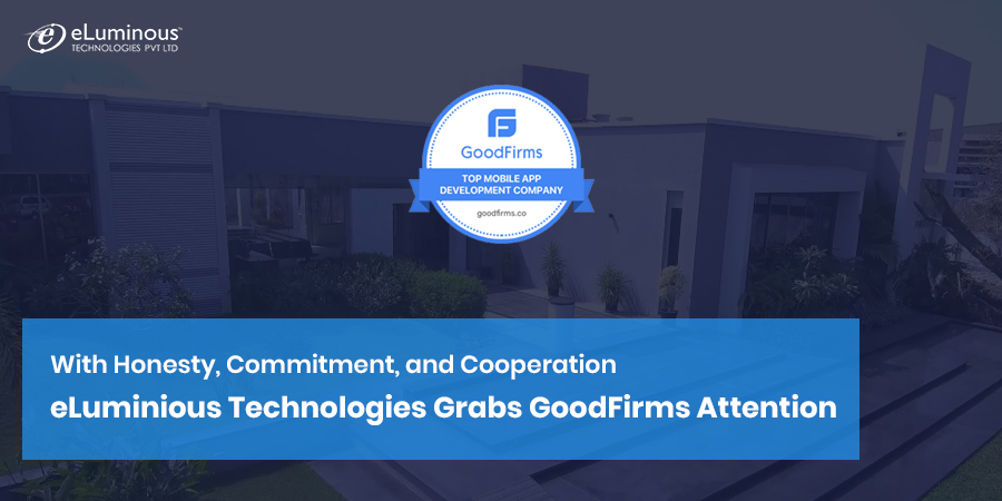 With Honesty, Commitment, and Cooperation – eLuminious Technologies Grabs GoodFirms Attention
