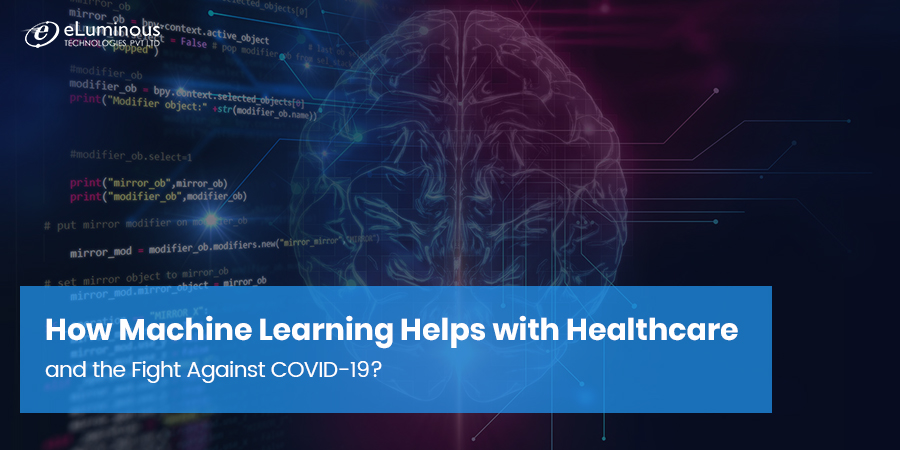 How Machine Learning Helps with Healthcare and the Fight Against COVID-19?