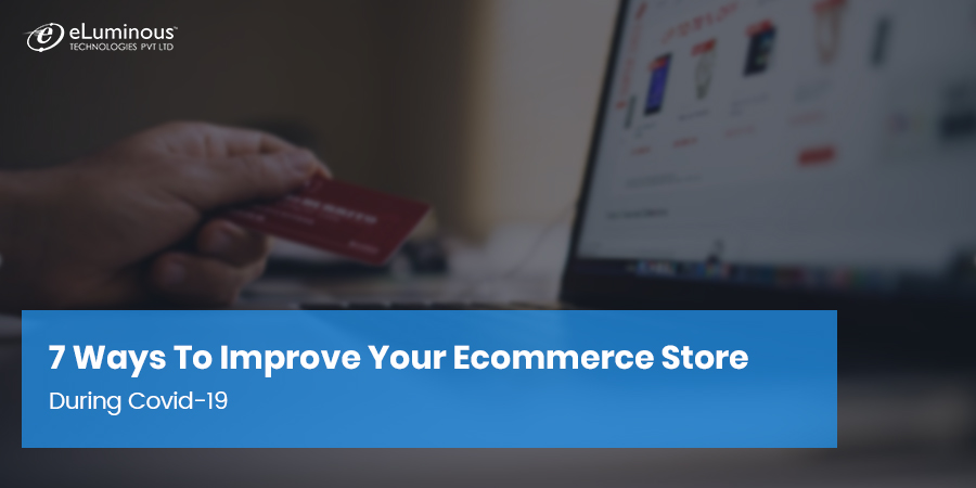 7 Ways to Improve Your Ecommerce Store During Covid-19