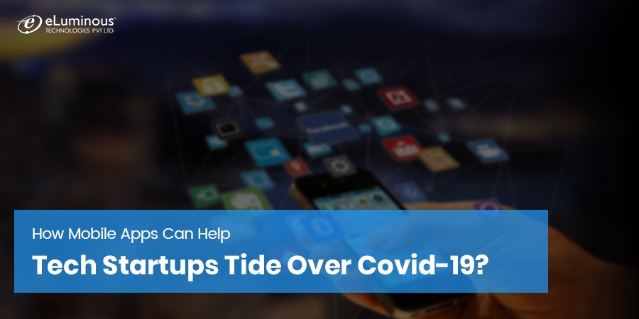 How Mobile Apps Can Help Tech Startups Tide Over Covid-19?