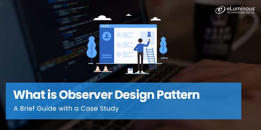 What is Observer Design Pattern A Brief Guide with a Case Study